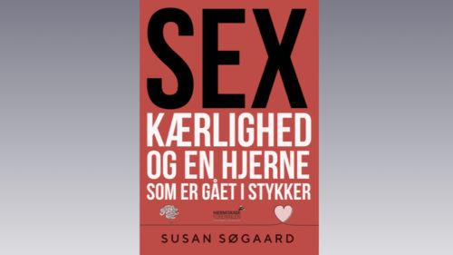 Forside på bogen Sex, kærlighed og en hjerne som er gået i stykker